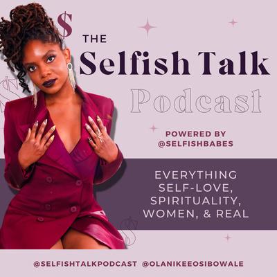 SelfishBabe Selfish Talk Podcast
