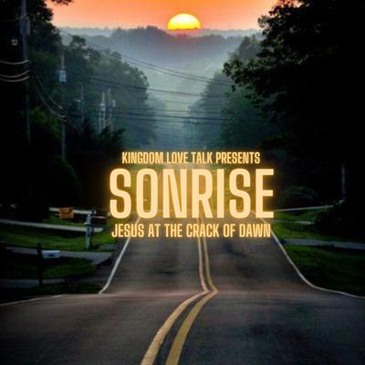 Kingdom Love Talk Presents: Sonrise