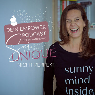 Sei UNIQUE, nicht perfekt - Dein Empower Podcast