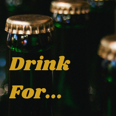 Drink For...