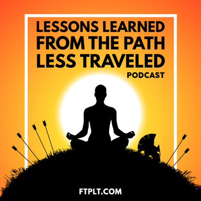Lessons Learned From The Path Less Traveled Podcast