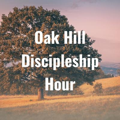 Oak Hill Discipleship Hour