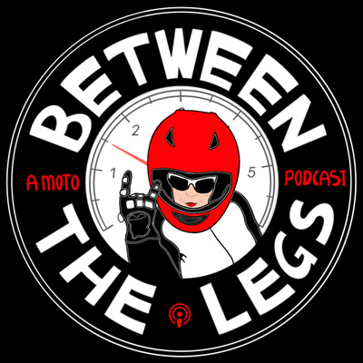 Between The Legs: A Moto Podcast