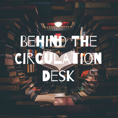 Behind The Circulation Desk