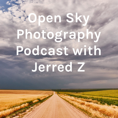 Open Sky Photography Podcast with Jerred Z