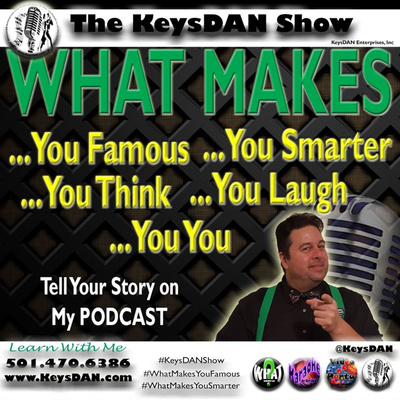 KeysDAN Show #PODCAST #KeysDANShow #WhatMakesYouFamous #WhatMakesYouSmarter @KeysDAN