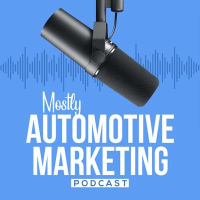 Mostly Automotive Marketing with Matt Wilson