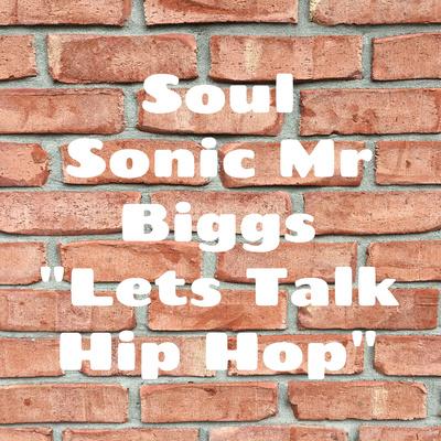 "Soul Sonic Mr Biggs ""Lets Talk Hip Hop"""