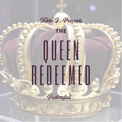 The Queen Redeemed Podcastaoil