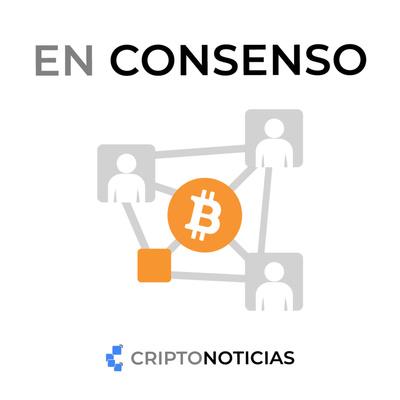 En Consenso - Conversaciones sobre Bitcoin, por CriptoNoticias