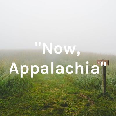 """Now, Appalachia"""