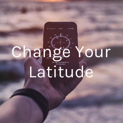 Change Your Latitude