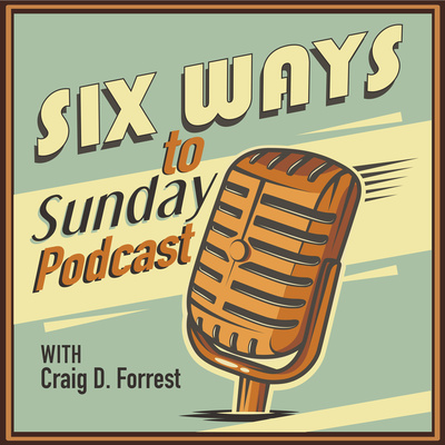 6 Ways to Sunday Podcast with Craig D. Forrest