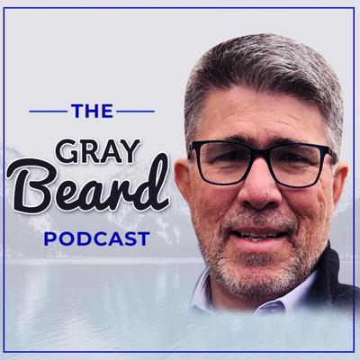 The Gray Beard Podcast