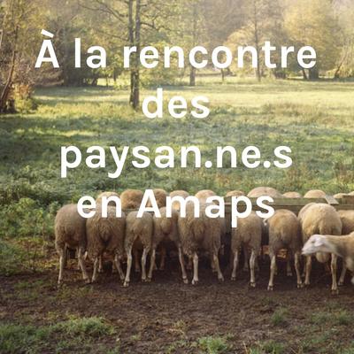 À la rencontre des paysan.ne.s en Amaps