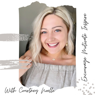 Encourage Motivate Inspire with Courtney Noelle