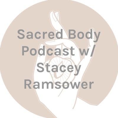 Sacred Body Podcast w/ Stacey Ramsower