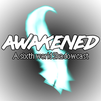 Awakened: A Sixth World Shadowcast