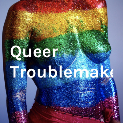 Queer Troublemakers