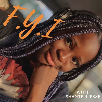THE FYI PODCAST With Shantell Esse