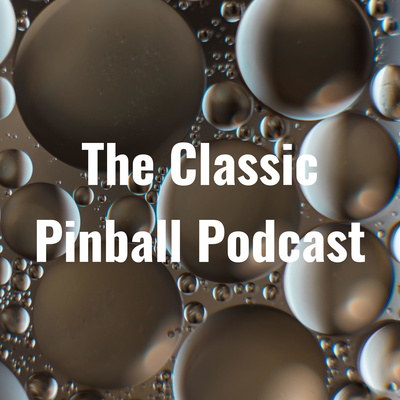 The Classic Pinball Podcast