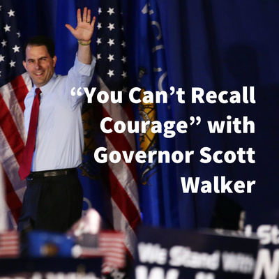"""You Can't Recall Courage"" with Governor Scott Walker"