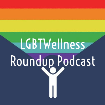 LGBT Wellness Roundup Podcast