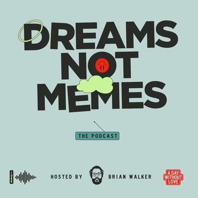 Dreams Not Memes Podcast