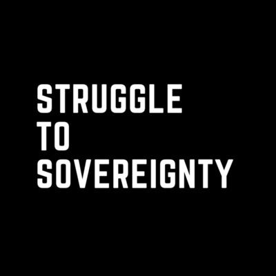 Struggle to Sovereignty Podcast
