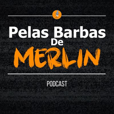 Pelas Barbas de Merlin