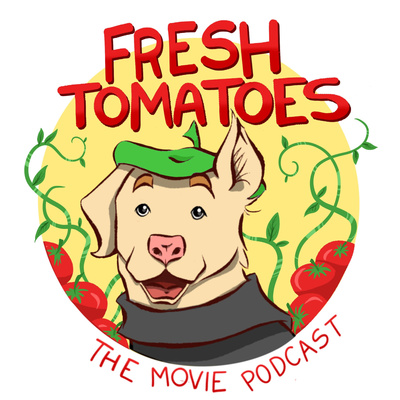 Fresh Tomatoes: The Movie Podcast