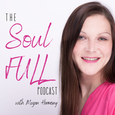 The Soul FULL Podcast with Megan Harmony