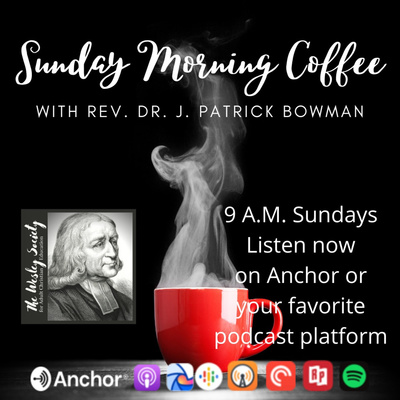 Sunday Morning Coffee with Rev. Dr. J. Patrick Bowman