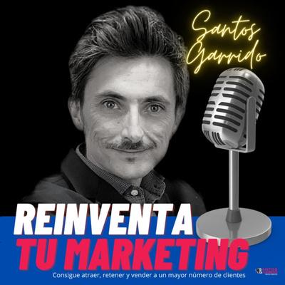 Reinventa tu Marketing con Santos Garrido