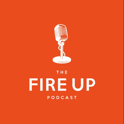 The Fire Up Podcast