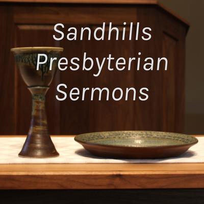 Sandhills Presbyterian Sermons