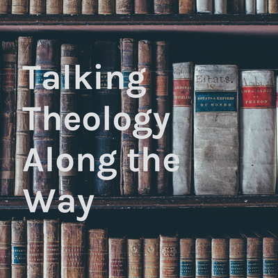 Talking Theology Along the Way