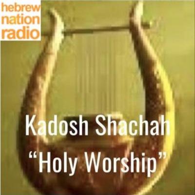 """Kadosh Shachah """"Holy Worship"""""""