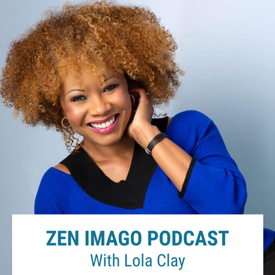 Zen Imago Podcast with Lola Clay