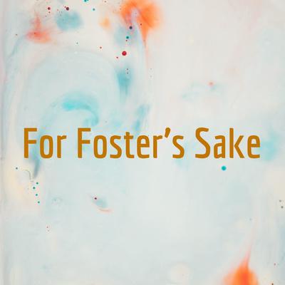 For Foster's Sake