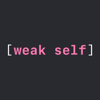 weak self