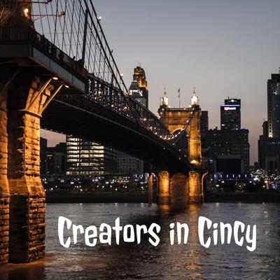 Creators in Cincy