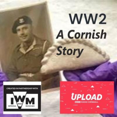 WW2 - A Cornish Story (BBC Radio Cornwall Upload Series)
