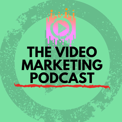 The Video Marketing Podcast