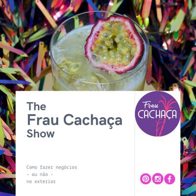 The Frau Cachaça Show