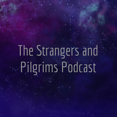 The Strangers and Pilgrims Podcast