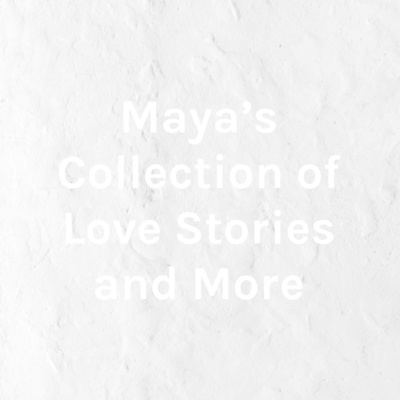 Maya's Collection of Love Stories and More