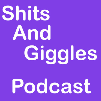 Shits And Giggles Podcast