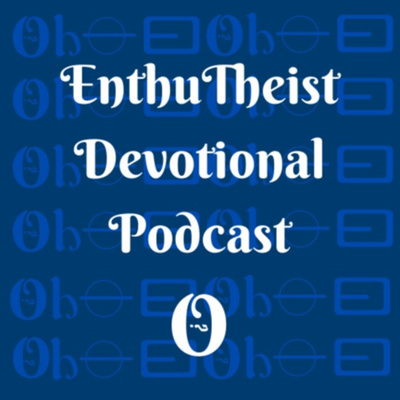 Enthutheist Devotional Podcast
