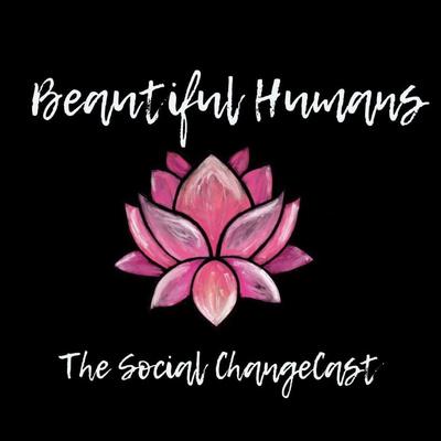 Beautiful Humans: The Social ChangeCast